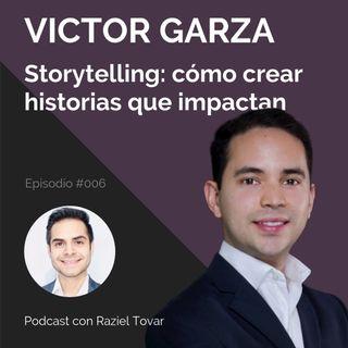 006 Storytelling: cómo crear historias que impactan - Víctor Garza
