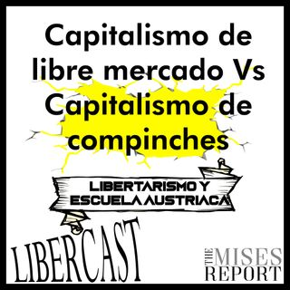 Episodio 1 - Capitalismo de libre mercado vs Capitalismo de compinches