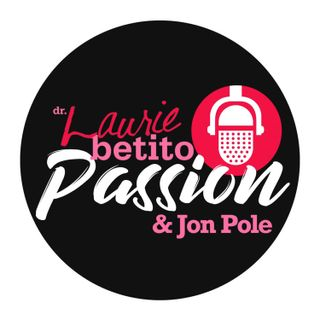 Passion with Dr. Laurie Betito