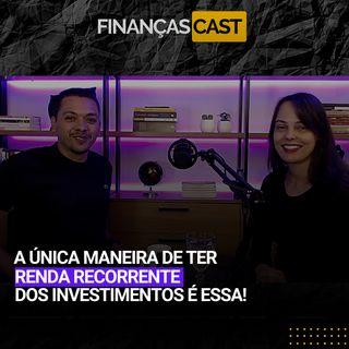 Episódio 34 - Quer descobrir a única forma de ter renda recorrente dos investimentos é essa