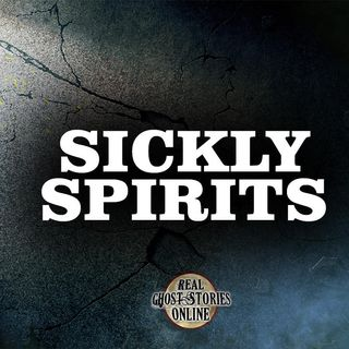 Sickly Spirits | Haunted, Paranormal, Supernatural