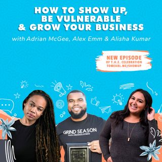 How To Show Up, Be Vulnerable & Grow Your Business With Alex Emm, Adrian McGee & Alisha Kumar