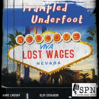 Trampled Underfoot 018 - Viva Lost Wages