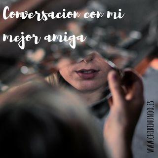 Conversación con mi mejor amiga