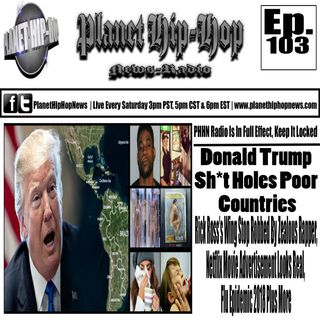 PHHN Ep 103: Trump Sh*t Holes Poor Countries, Rick Ross's Wing Stop Robbed, Altered Carbon + More
