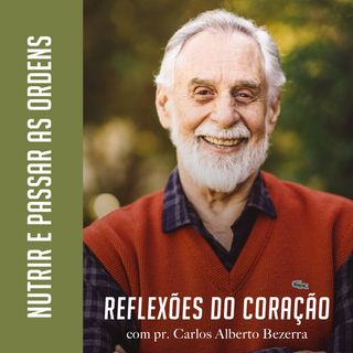 NUTRIR E PASSAR AS ORDENS // pr. Carlos Alberto Bezerra