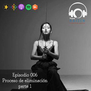 Episodio 006 - Proceso de eliminación parte 1