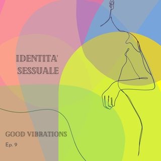 Good Vibrations ep. 9 - Identità sessuale
