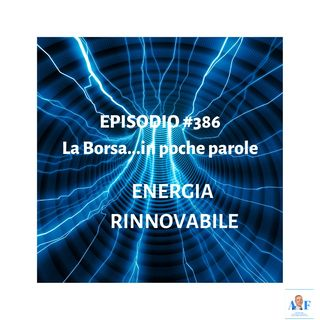 Episodio 386 La Borsa in poche parole - Energia rinnovabile