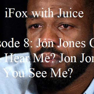 iFox with Juice Ep. 8: Jon Jones Can You Hear Me? Jon Jones Can You See Me?