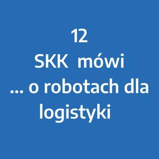 Odcinek 12 – SKK mówi... o robotyzacji procesów logistycznych