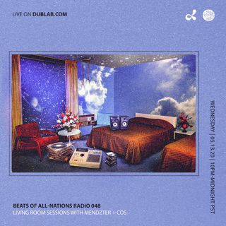 Living Room Sessions with Mendzter & Cōs | Beats of All-Nations Radio 048 on Dublab