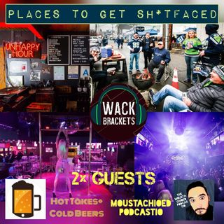 E53 - Places to get Sh*tfaced w/Moustachioed Podcastio + Hot Takes and Cold Beers : Responsibly Overserved