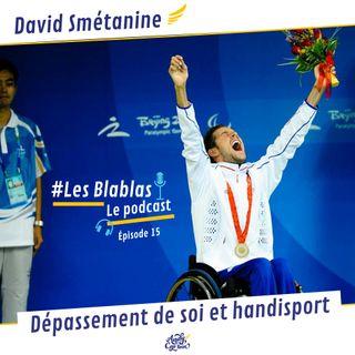 #15 David Smétanine : Dépassement de soi et handisport - Les Blablas : Osons parler du handicap.