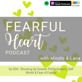 Ep 004 - Showing Up Scared: Perfectionism, Self Worth and Fear of Failure