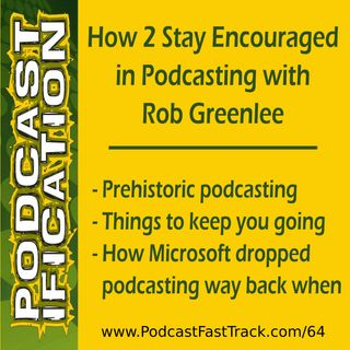 64: How to Stay Encouraged On Your Podcasting Journey, with Rob Greenlee