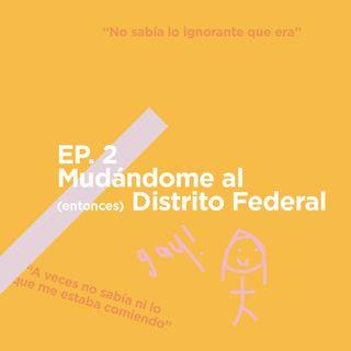 EP 2 - Mudándome al (entonces) Distrito Federal