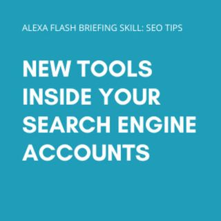 Episode 120: New tools inside your search engine accounts