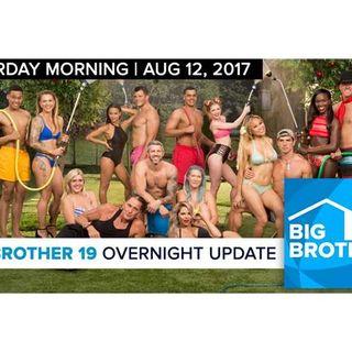Big Brother 19   Overnight Update Podcast   Aug 12, 2017