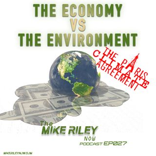 Mike Riley Now Ep027 - 06_01_17 - The Cold Civil War & Economy vs. Environment part II: The Paris Climate Agreement