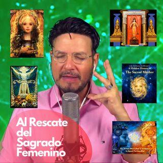 #299 AL RESCATE DEL SAGRADO FEMENINO EN TODO LO QUE HACEMOS (Podcast)