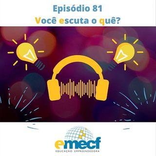 Episódio 81 - Você escuta o quê?