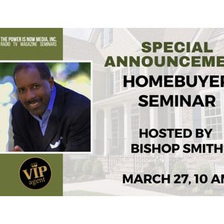 SPECIAL ANNOUNCEMENT: Homebuyers Seminar Hosted By Bishop Smith