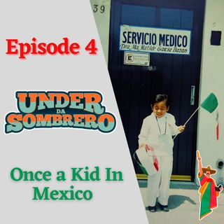Once a Kid In Mexico | Episode 4