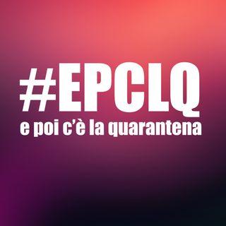#EPCLQ - E Poi C'è La Quarantena
