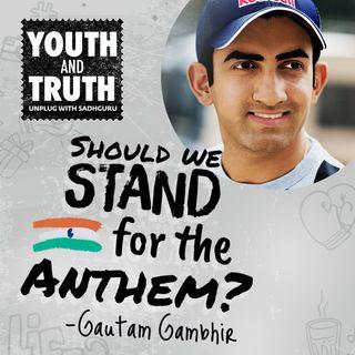 Should We Stand For The Anthem? Gautam Gambhir Asks Sadhguru