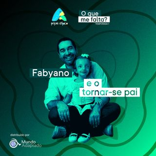 Episódio 06 - Fabyano e o tornar-se pai