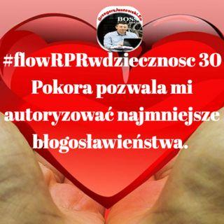 #flowRPRwdziecznosc30 Pokora pozwala mi autoryzowac najmniejsze blogoslawienstwa.