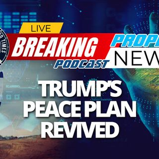 NTEB PROPHECY NEWS PODCAST: As Israel Swears In A New Government, The Trump Middle East Peace Plan Is Suddenly Front And Center Again
