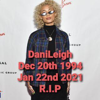 DaniLeigh Dec 20th 1994-Jan 22nd 2021 R.I.P🔥