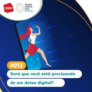 Ep. 012 - Será que você está precisando de um detox digital?