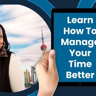 Learn How To Manage Your Time BetterNew Recording