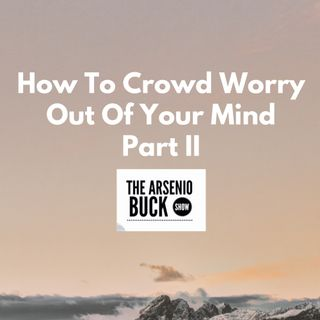 How To Crowd Worry Out of Your Mind - Part II