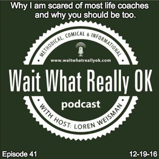 Why I am scared of most life coaches  and why you should be too.