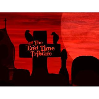 The End Time Tribune 02/17/2018