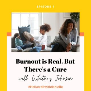 EP 7: Burnout is Real but there's a Cure with  Whitney Johnson