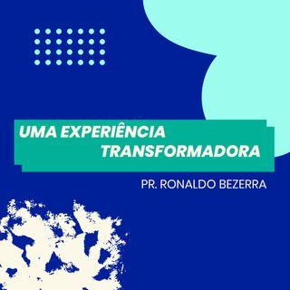 Uma experiência transformadora // pr. Ronaldo Bezerra
