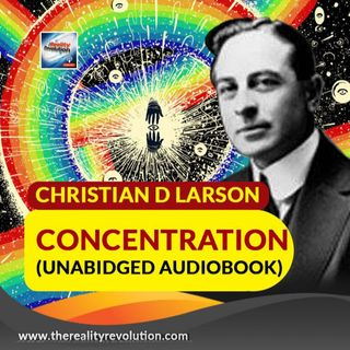Christian D  Larson Concentration (Unabridged Audiobook