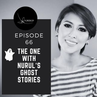Episode 66: The One With Nurul's Ghost Stories