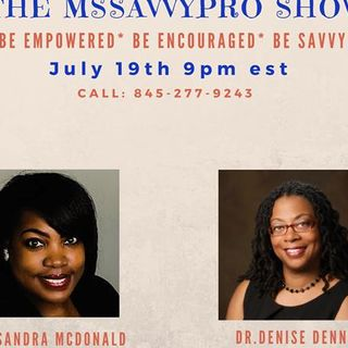 The MsSavvyPro Show with  Cassandra McDonald  & Denise Dennis.  Airing 07/19/201
