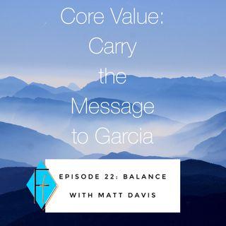Episode 022: Carry the Message to Garcia - Matt Davis on Balance