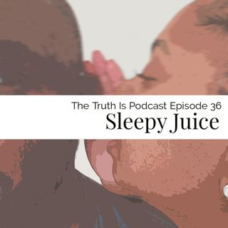 Episode 36: Sleepy Juice