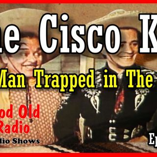 The Cisco Kid, The Man Trapped in The Cave 1952  | Good Old Radio #theciscokid #ClassicRadio