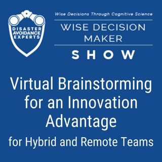#54: Virtual Brainstorming for Innovation Advantage for Hybrid and Remote Teams
