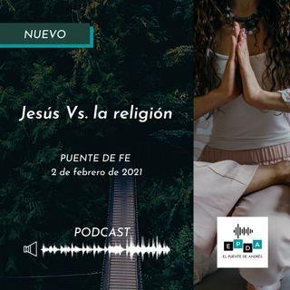 Puente de Fe - Jesús Vs. la religión
