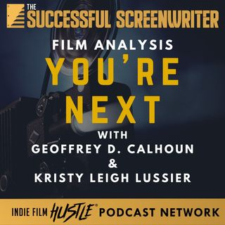 Ep65 - You're Next - Film Analysis with Geoffrey D. Calhoun & Kristy Leigh Lussier